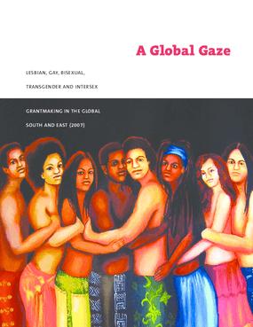 A Global Gaze: LGBTI Grantmaking in the Global South and East (2007)