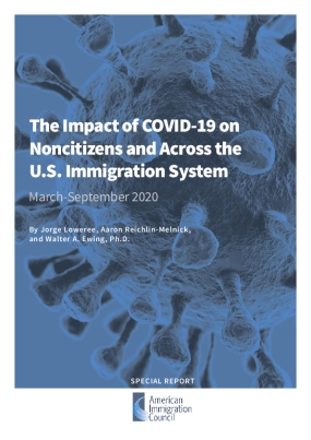 The Impact of COVID-19 on Noncitizens and Across the U.S. Immigration System