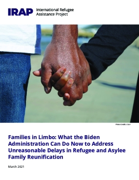 Families in Limbo: What the Biden Administration Can Do Now to Address Unreasonable Delays in Refugee and Asylee Family Reunification